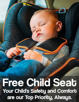 Free Child Seat, Your Child's Safety and Comfort are our Top Priority, Always.